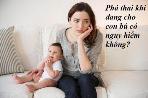 Phá thai khi đang cho con bú có nguy hiểm không?